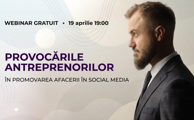 Webinar Gratuit: Provocările antreprenorilor în promovarea afacerii în Social Media