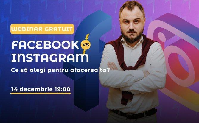 Webinar gratuit: Facebook vs Instagram. Ce platformă să alegi pentru afacerea ta