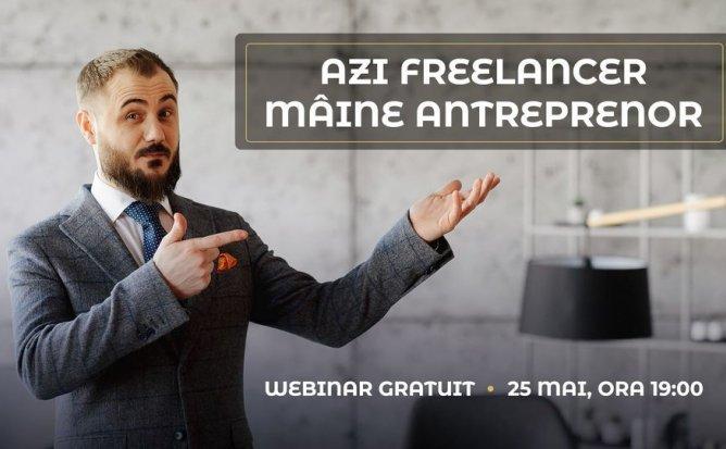 Webinar gratuit: Azi freelancer- mâine antreprenor