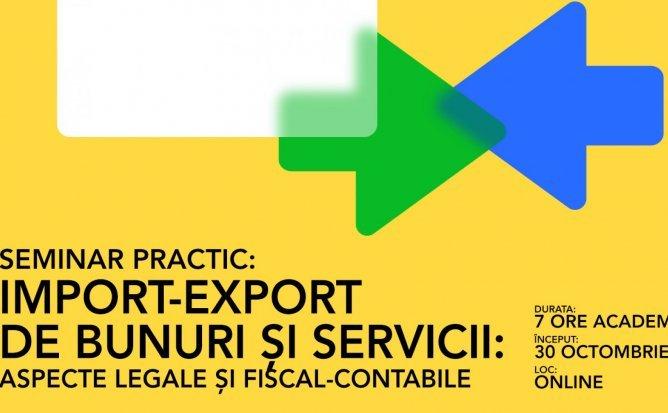 Seminar practic: Import-export de bunuri și servicii: aspecte legale și fiscal-contabile