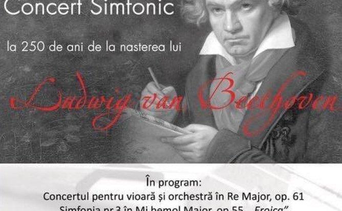 Concert Simfonic - la 250 de ani de la nasterea lui Ludwig van Beethoven
