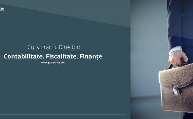 Curs practic DIRECTOR Contabilitate. Fiscalitate. Finanțe.