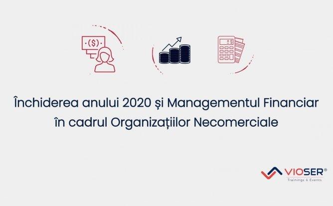 ÎNCHIDEREA ANULUI 2020 ȘI MANAGEMENTUL FINANCIAR ÎN CADRUL ORGANIZAȚIILOR NECOMERCIALE