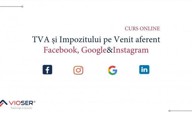 TVA și Impozitului pe Venit aferent Facebook, Google&Instagram