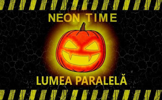 """Neon Time """"Lumea Paralelă"""" - Cel mai """"fluorror"""" spectacol interactiv de Halloween!"""